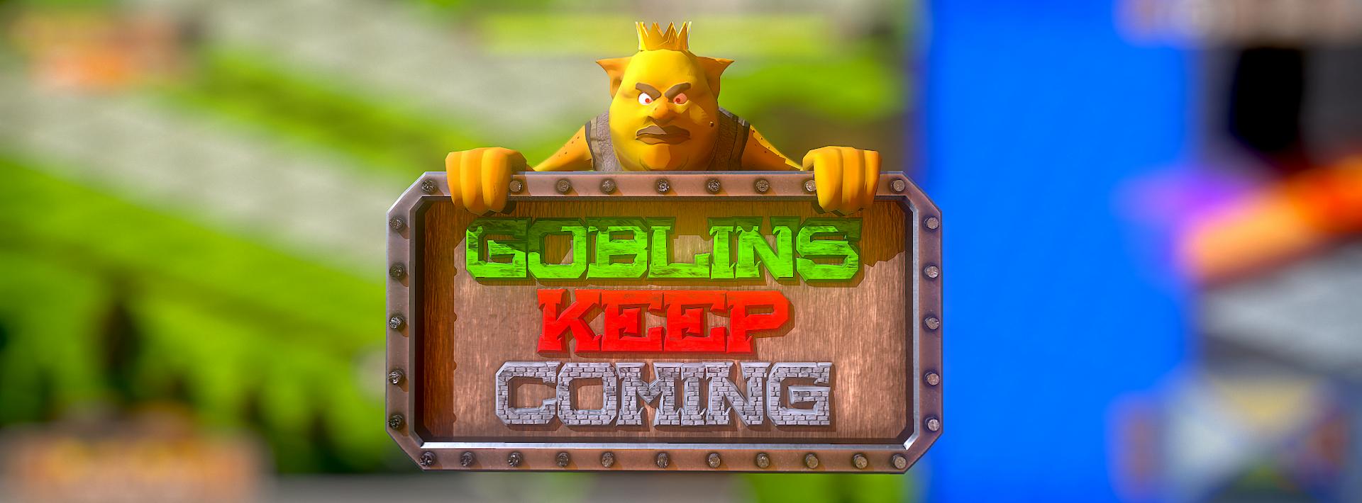 Goblins Keep Coming