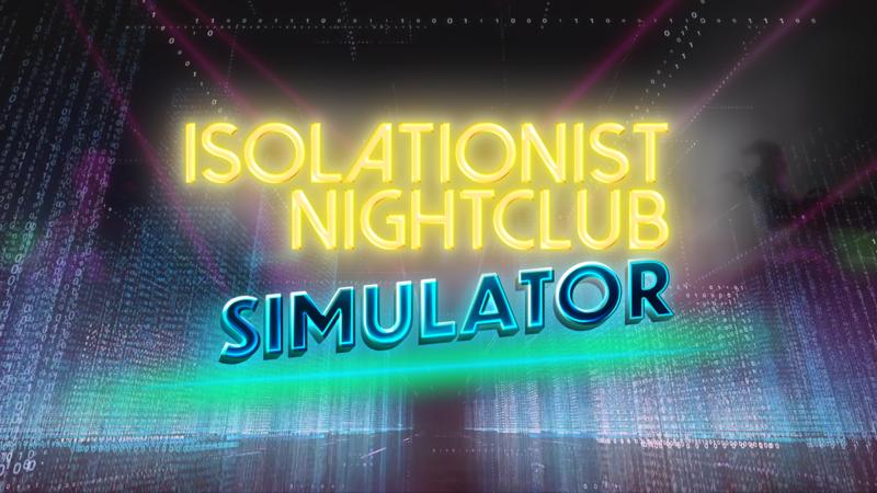 Isolationist nightclub sim